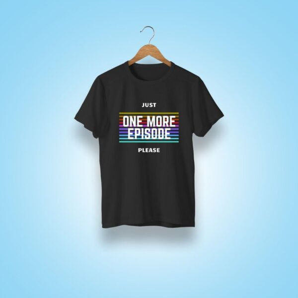 just one more episode tshirt